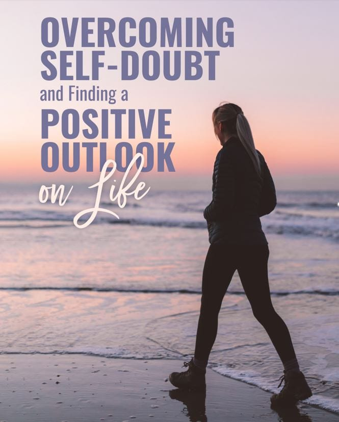 Overcoming Self Doubt and Finding a Positive Outlook on Life